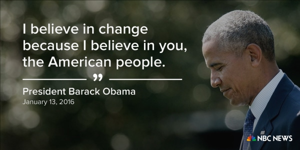 """""""I believe in change because I believe in you, the American people."""" (January 13, 2016)"""