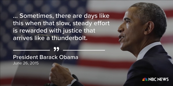 """"""" ... Sometimes, there are days like this when that slow, steady effort is rewarded with justice that arrives like a thunderbolt."""" (June 26, 2015)"""