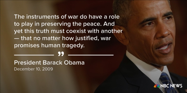 """""""The instruments of war do have a role to play in preserving the peace. And yet this truth must coexist with another -- that no matter how justified, war promises human tragedy."""" (December 10, 2009)"""