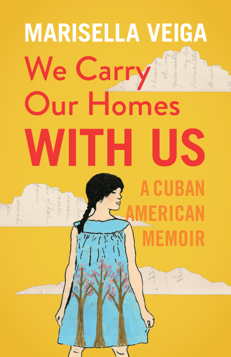 """We Carry Our Homes With Us: A Cuban American Memoire"" by Marisella Viega"