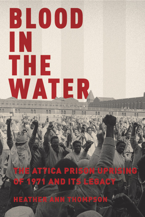 Blood in the Water: the Attica Uprising of 1971 and its Legacy