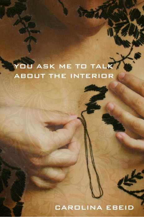 """""""You Ask Me to Talk About the Interior"""" by Carolina Ebeid, published by Noemi Press."""