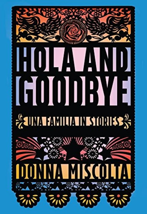 Donna Miscolta, Hola and Goodbye: Una Familia in Stories, Carolina Wren Press.
