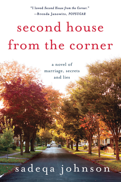 Image: Second House from the Corner: A Novel of Marriage, Secrets, and Lies by award-winning author Sadeqa Johnson published February 14th, 2017.