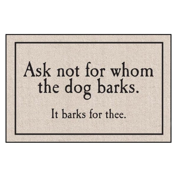 Ask Not For Whom The Dog Barks Mat