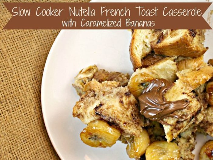 Slow Cooker Nutella French Toast with Caramelized Banana