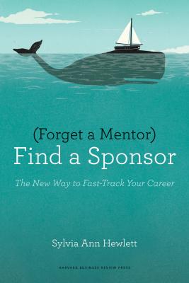 'Forget a Mentor, Find a Sponsor'