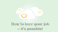 Yes, You Can Love Your Job. Here's How.