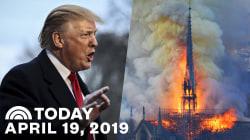 TODAY's Top News: April 19, 2019