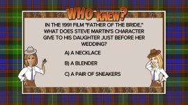 What did 'Father of the Bride' give his daughter? Play 'Who Knew?'
