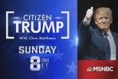 """Citizen Trump with Chris Matthews"""