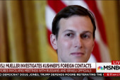 Mueller investigating Kushner's foreign...