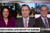 """Facing possibility Michael Cohen may """"flip"""", Trump erupts"""