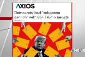 Axios: Dems planning a 'subpoena cannon' with 85 Trump targets
