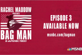 Rachel Maddow's Bag Man podcast, Episode 3 now available