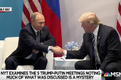 New scrutiny of Trump's Putin encounters amid growing alarm over his behavior