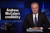 Lawrence's Last Word: Andrew McCabe's credibility