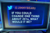 If you could change one thing about 2014…
