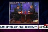 Trump in 1999: GOP is 'just too crazy'