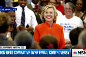 Clinton gets combative over email controversy