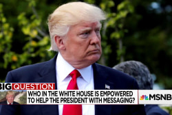 The Big Question: Who in the White House is empowered to help the President with messaging?
