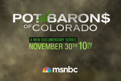 MSNBC Premieres Pot Barons of Colorado