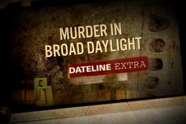 Dateline Extra: Murder In Broad Daylight