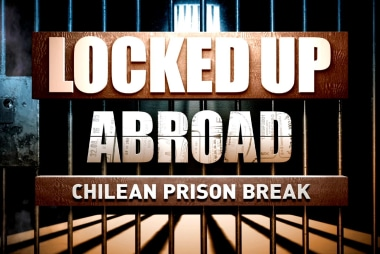 Locked Up Abroad: Chilean Prison Break